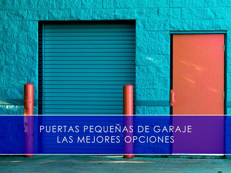 Puertas pequeñas de garaje, las mejores opciones - Martín Vecino