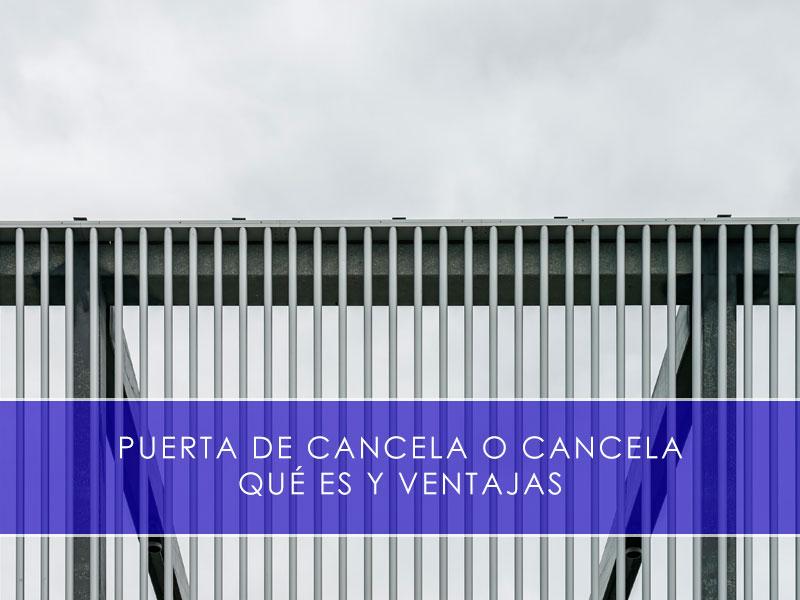 Puerta de cancela o cancela, qué es y ventajas - Martín Vecino